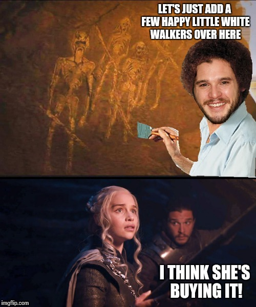 Jon 'Bob Ross' Snow paints a few White Walkers to convince Dany of their existence! | LET'S JUST ADD A FEW HAPPY LITTLE WHITE WALKERS OVER HERE | image tagged in memes,game of thrones,bob ross | made w/ Imgflip meme maker