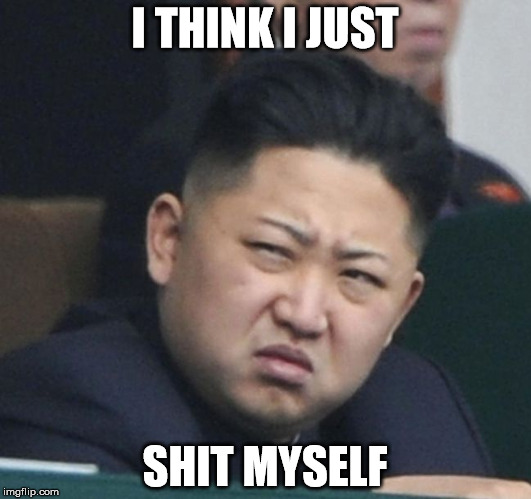 Kim Young - I Think I Just... | I THINK I JUST SHIT MYSELF | image tagged in kim jong un,memes,north korea,nuclear,trump,shit | made w/ Imgflip meme maker