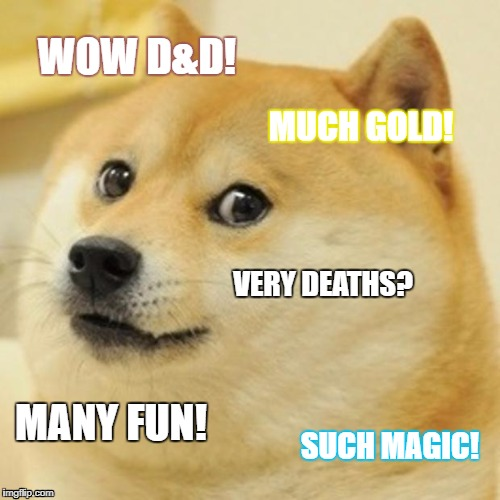 Doge Meme | WOW D&D! MUCH GOLD! VERY DEATHS? MANY FUN! SUCH MAGIC! | image tagged in memes,doge | made w/ Imgflip meme maker