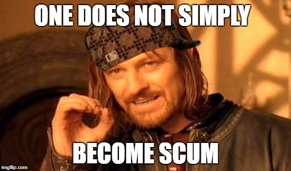 One Does Not Simply Meme | ONE DOES NOT SIMPLY BECOME SCUM | image tagged in memes,one does not simply,scumbag | made w/ Imgflip meme maker