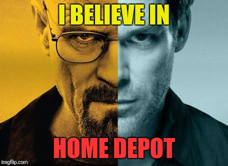 I BELIEVE IN HOME DEPOT | made w/ Imgflip meme maker