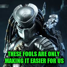 THESE FOOLS ARE ONLY MAKING IT EASIER FOR US | made w/ Imgflip meme maker
