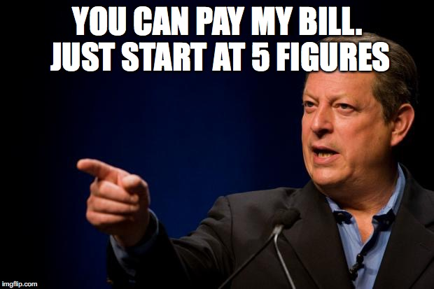 YOU CAN PAY MY BILL. JUST START AT 5 FIGURES | made w/ Imgflip meme maker