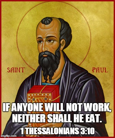 IF ANYONE WILL NOT WORK, NEITHER SHALL HE EAT. 1 THESSALONIANS 3:10 | made w/ Imgflip meme maker
