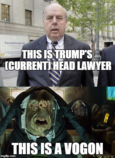 THIS IS TRUMP'S (CURRENT) HEAD LAWYER THIS IS A VOGON | image tagged in vogon,john dowd,donald trump | made w/ Imgflip meme maker