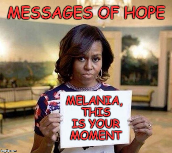 Messages of hope | MESSAGES OF HOPE MELANIA, THIS IS YOUR MOMENT | image tagged in michelle obama blank sheet,michelle obama,messages of hope,melania,memes | made w/ Imgflip meme maker