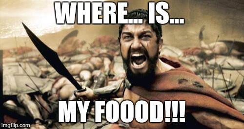 When people steal your leftovers out of the fridge. | WHERE... IS... MY FOOOD!!! | image tagged in memes,food thief,where's my food,hungry,sparta leonidas | made w/ Imgflip meme maker