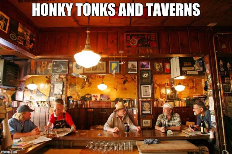 HONKY TONKS AND TAVERNS | made w/ Imgflip meme maker