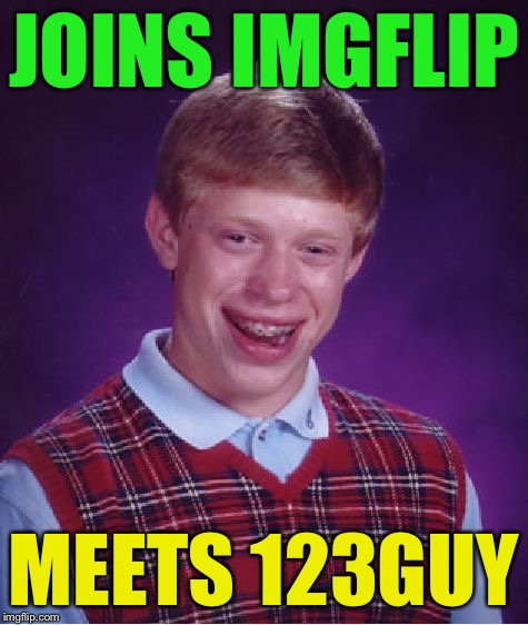 Bad Luck Brian Meme | JOINS IMGFLIP MEETS 123GUY | image tagged in memes,bad luck brian | made w/ Imgflip meme maker