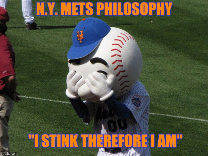 "Mr. Met | N.Y. METS PHILOSOPHY ""I STINK THEREFORE I AM"" 