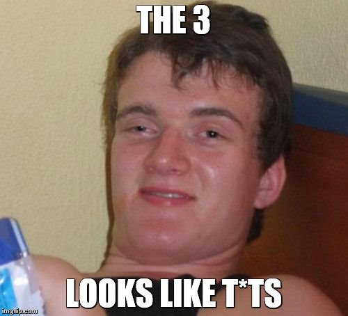 10 Guy Meme | THE 3 LOOKS LIKE T*TS | image tagged in memes,10 guy | made w/ Imgflip meme maker