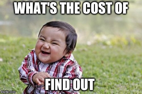 Evil Toddler Meme | WHAT'S THE COST OF FIND OUT | image tagged in memes,evil toddler | made w/ Imgflip meme maker