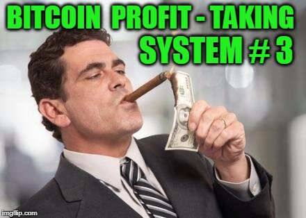 BITCOIN  PROFIT - TAKING SYSTEM # 3 | image tagged in that's not profitable | made w/ Imgflip meme maker