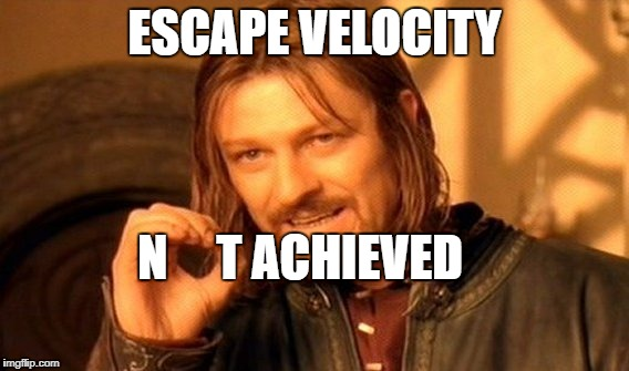 One Does Not Simply Meme | ESCAPE VELOCITY N     T ACHIEVED | image tagged in memes,one does not simply | made w/ Imgflip meme maker