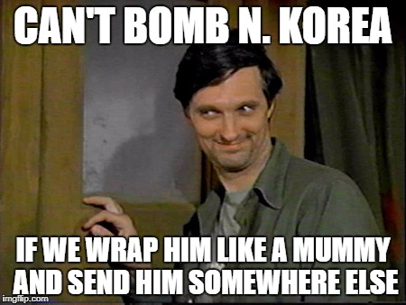 CAN'T BOMB N. KOREA IF WE WRAP HIM LIKE A MUMMY AND SEND HIM SOMEWHERE ELSE | image tagged in hawkeye | made w/ Imgflip meme maker