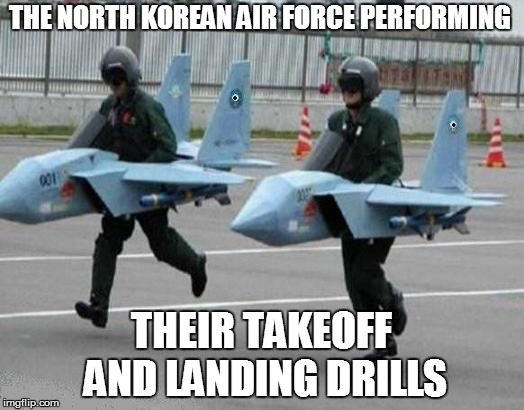 CNN World News | THE NORTH KOREAN AIR FORCE PERFORMING THEIR TAKEOFF AND LANDING DRILLS | image tagged in funny | made w/ Imgflip meme maker