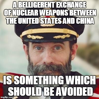 Thanks, Captain Obvious! | A BELLIGERENT EXCHANGE OF NUCLEAR WEAPONS BETWEEN THE UNITED STATES AND CHINA IS SOMETHING WHICH SHOULD BE AVOIDED | image tagged in thanks captain obvious,captain obvious,memes,united states,north korea,nuclear war | made w/ Imgflip meme maker