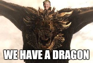 WE HAVE A DRAGON | made w/ Imgflip meme maker