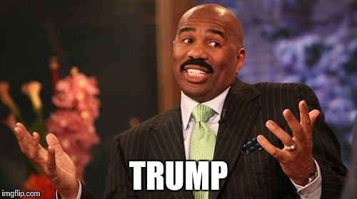 Steve Harvey Meme | TRUMP | image tagged in memes,steve harvey | made w/ Imgflip meme maker