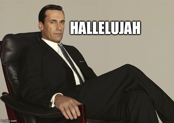 Don Draper | HALLELUJAH | image tagged in don draper | made w/ Imgflip meme maker