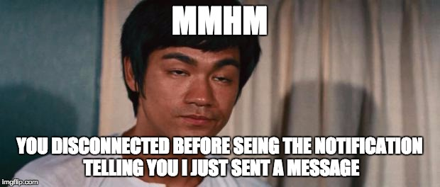 facebook diplomacy  |  MMHM; YOU DISCONNECTED BEFORE SEING THE NOTIFICATION TELLING YOU I JUST SENT A MESSAGE | image tagged in facebook,facebook problems,message,ignore | made w/ Imgflip meme maker