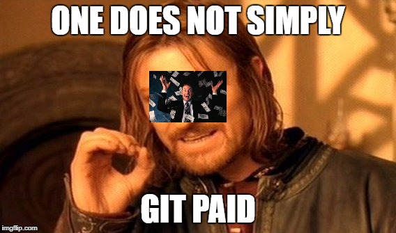 One Does Not Simply Meme | ONE DOES NOT SIMPLY GIT PAID | image tagged in memes,one does not simply | made w/ Imgflip meme maker