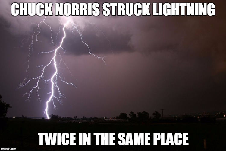 Chuck Norris lightning | CHUCK NORRIS STRUCK LIGHTNING TWICE IN THE SAME PLACE | image tagged in lightning,memes,chuck norris | made w/ Imgflip meme maker