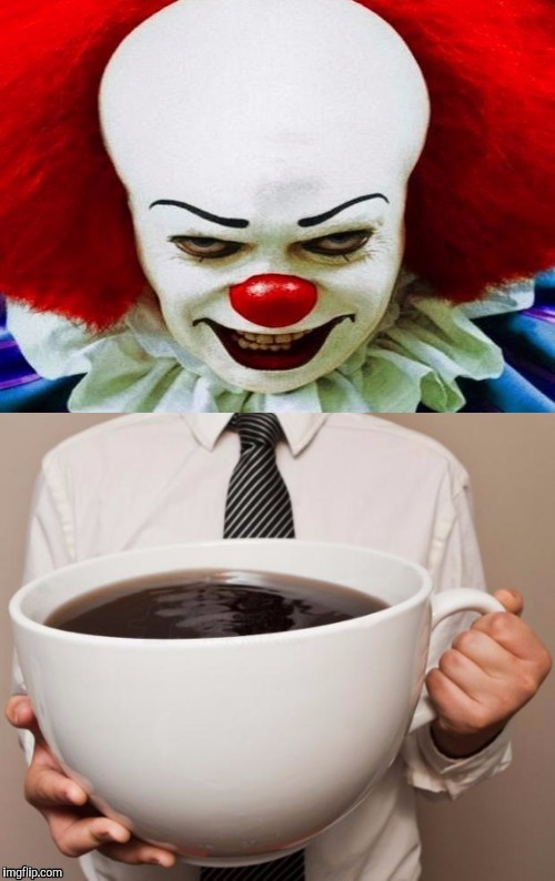 COFFEE? | image tagged in funny,food,humor,coffee,horror,memes | made w/ Imgflip meme maker