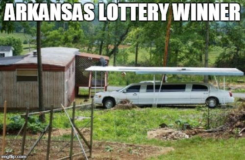 ARKANSAS LOTTERY WINNER | image tagged in arkansas lottery winner | made w/ Imgflip meme maker