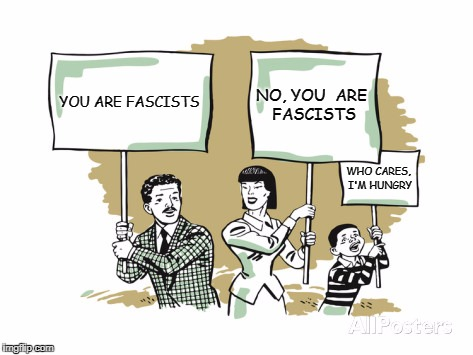 The New Fascism | YOU ARE FASCISTS NO, YOU  ARE FASCISTS WHO CARES,  I'M HUNGRY | image tagged in protesters,antifa,far left extremists,far right extremists,political parties | made w/ Imgflip meme maker
