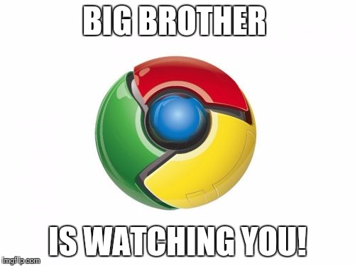 Google Chrome | BIG BROTHER IS WATCHING YOU! | image tagged in memes,google chrome | made w/ Imgflip meme maker
