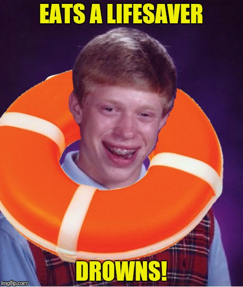 EATS A LIFESAVER DROWNS! | made w/ Imgflip meme maker