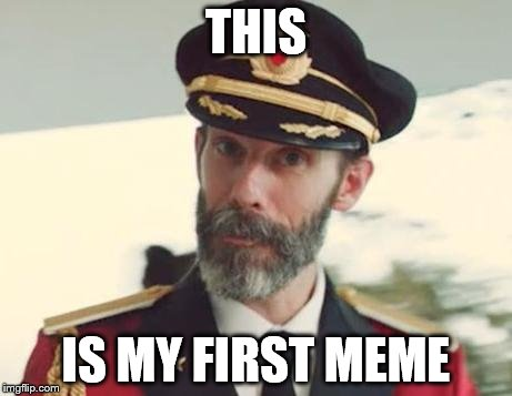 Captain Obvious | THIS IS MY FIRST MEME | image tagged in captain obvious,first meme,lame | made w/ Imgflip meme maker