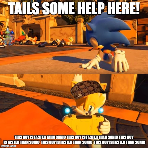 Sonic Forces Tails Nintendo Switch |  TAILS SOME HELP HERE! THIS GUY IS FASTER TAHN SONIC THIS GUY IS FASTER THAN SONIC THIS GUY IS FASTER THAN SONIC  THIS GUY IS FASTER THAN SONIC  THIS GUY IS FASTER THAN SONIC | image tagged in sonic forces tails nintendo switch,scumbag | made w/ Imgflip meme maker