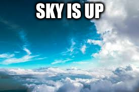 SKY IS UP | made w/ Imgflip meme maker