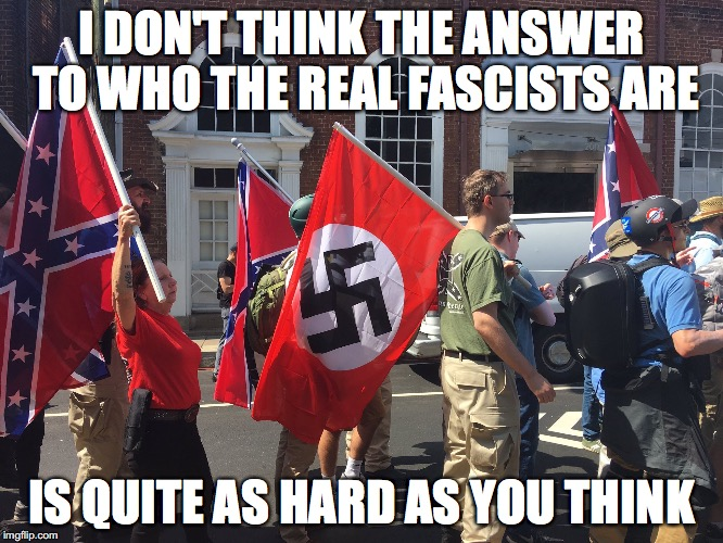 I DON'T THINK THE ANSWER TO WHO THE REAL FASCISTS ARE IS QUITE AS HARD AS YOU THINK | made w/ Imgflip meme maker