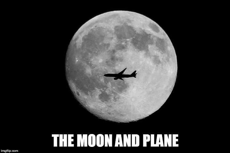 THE MOON AND PLANE | made w/ Imgflip meme maker