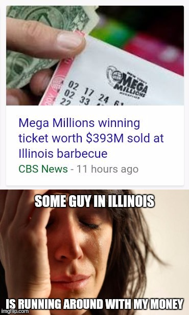 SOME GUY IN ILLINOIS IS RUNNING AROUND WITH MY MONEY | image tagged in memes | made w/ Imgflip meme maker