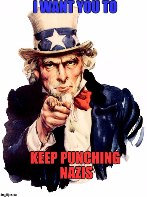 Punch a Nazi | I WANT YOU TO KEEP PUNCHING NAZIS | image tagged in memes,uncle sam,punch,nazi | made w/ Imgflip meme maker