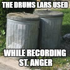 THE DRUMS LARS USED WHILE RECORDING ST. ANGER | made w/ Imgflip meme maker