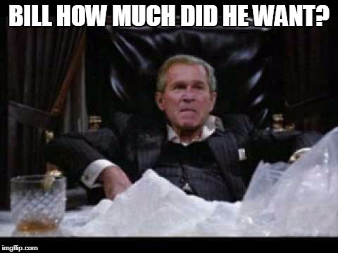BILL HOW MUCH DID HE WANT? | made w/ Imgflip meme maker