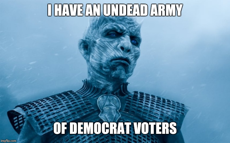 I HAVE AN UNDEAD ARMY OF DEMOCRAT VOTERS | made w/ Imgflip meme maker