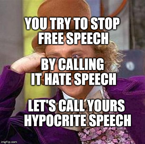 Creepy Condescending Wonka Meme | YOU TRY TO STOP FREE SPEECH LET'S CALL YOURS HYPOCRITE SPEECH BY CALLING IT HATE SPEECH | image tagged in memes,creepy condescending wonka | made w/ Imgflip meme maker