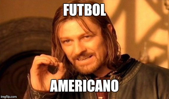 One Does Not Simply Meme | FUTBOL AMERICANO | image tagged in memes,one does not simply | made w/ Imgflip meme maker