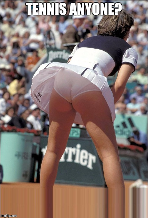 Tennis fans? | TENNIS ANYONE? | image tagged in tennis,upskirt,sexy girl,jbmemegeek,panties,sexy woman | made w/ Imgflip meme maker