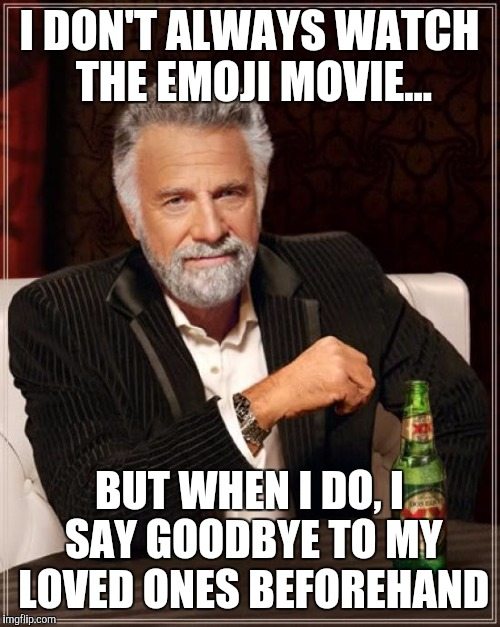 And then I hospitalize myself in Arkham... where they force me to watch it on loop 24/7... | I DON'T ALWAYS WATCH THE EMOJI MOVIE... BUT WHEN I DO, I SAY GOODBYE TO MY LOVED ONES BEFOREHAND | image tagged in memes,the most interesting man in the world,emoji movie,emoji | made w/ Imgflip meme maker