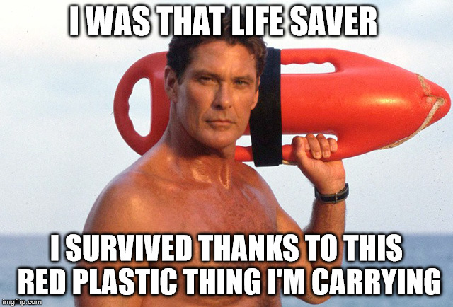 I WAS THAT LIFE SAVER I SURVIVED THANKS TO THIS RED PLASTIC THING I'M CARRYING | made w/ Imgflip meme maker