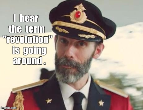 "Captain Obvious: Revolution |  I  hear  the  term  ""revolution""   is  going    around . 