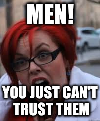 MEN! YOU JUST CAN'T TRUST THEM | made w/ Imgflip meme maker