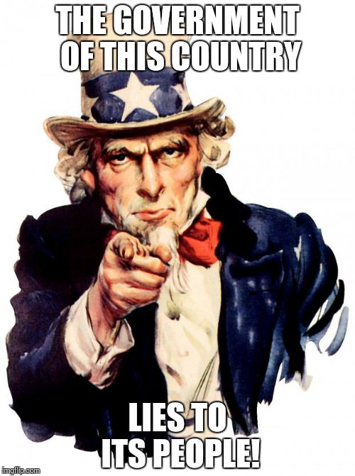 Uncle Sam Meme | THE GOVERNMENT OF THIS COUNTRY LIES TO ITS PEOPLE! | image tagged in memes,uncle sam | made w/ Imgflip meme maker